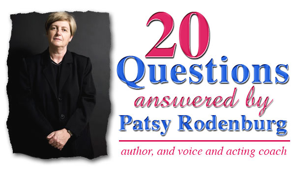 Patsy Rodenburg Answers 20 Questions