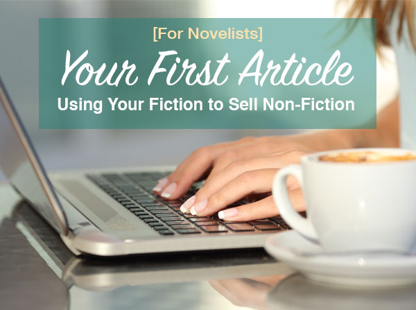 Your First Article (For Novel Writers): Using Your Fiction to Sell Non-Fiction