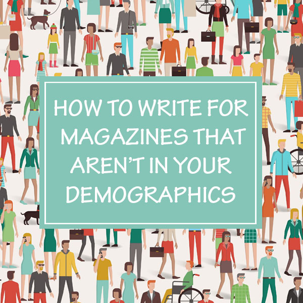 How to Write for Magazines That Aren't In Your Demographics