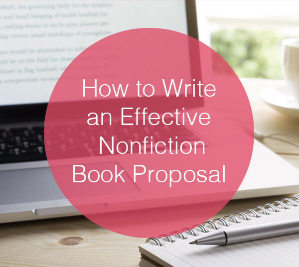 How to Write an Effective Nonfiction Book Proposal