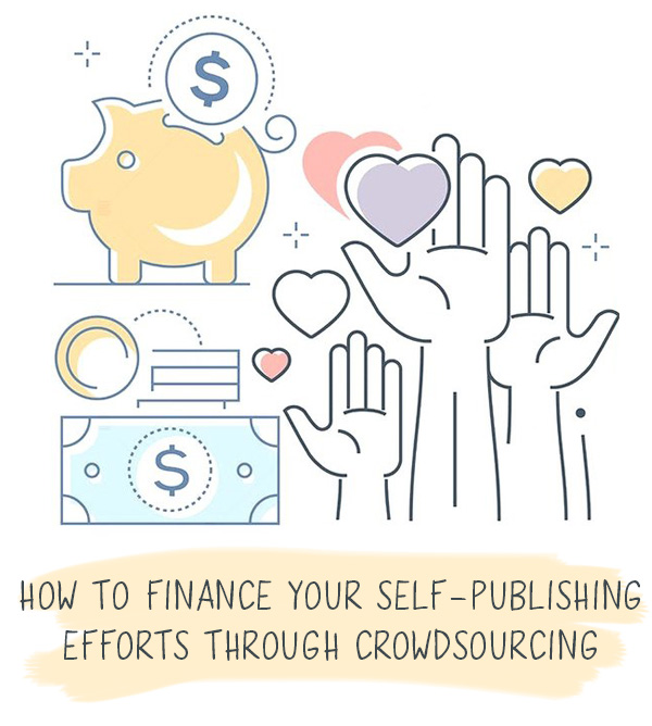 How to Finance Your Self-Publishing Efforts Through Crowdsourcing