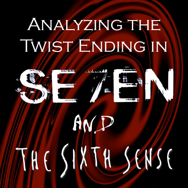 Analyzing the Twist Ending in Se7en and The Sixth Sense (for Writers)