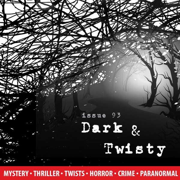 Issue 93: Dark & Twisty - Writing Mystery, Thriller, Twists, Horror, Crime Fiction, Paranormal, and More