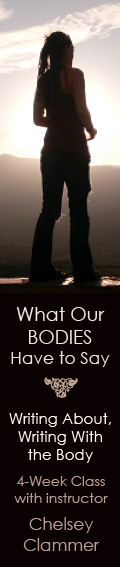 What Our Bodies Have to Say: Writing About, Writing With the Body - 4 week writing workshop with Chelsey Clammer